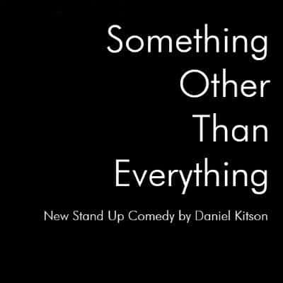 Something Other Than Everything.  New Stand Up Comedy by Daniel Kitson.